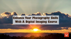 Photography Skills With A Digital Imaging Course