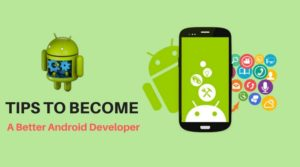 Tips to Become a Better Android Developer
