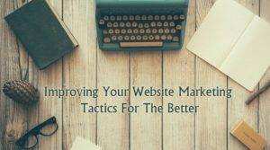 Improving Your Website Marketing Tactics